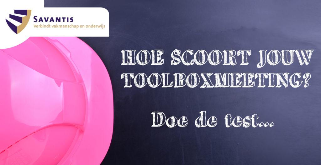 Doe de test: hoe scoort jouw toolboxmeeting?